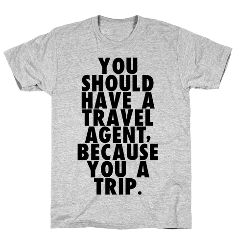You a trip Mens T-Shirt
