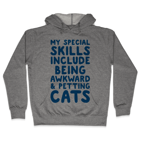 My Special Skills Include Being Awkward & Petting Cats Hooded Sweatshirt