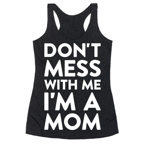 Don't Mess With Me I'm A Mom Racerback Tank Top