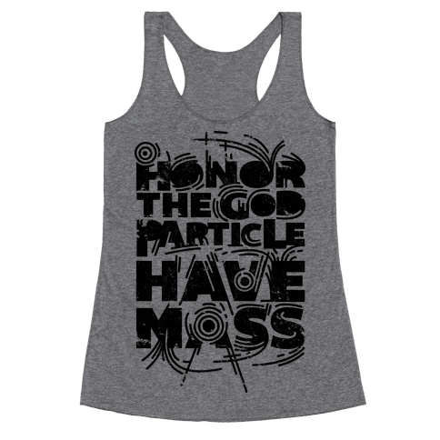 Honor The God Particle Have Mass Racerback Tank Top