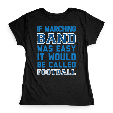 If Marching Band Was Easy It Would Be Called Football Womens T-Shirt
