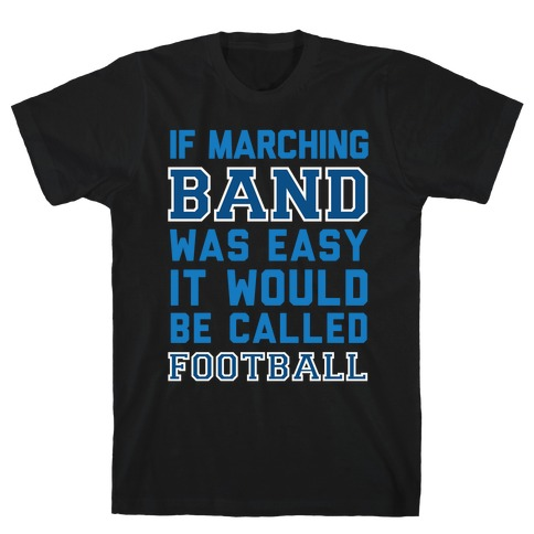 If Marching Band Was Easy It Would Be Called Football Mens T-Shirt
