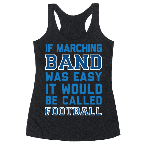 If Marching Band Was Easy It Would Be Called Football Racerback Tank Top