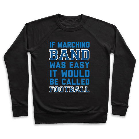 If Marching Band Was Easy It Would Be Called Football Pullover