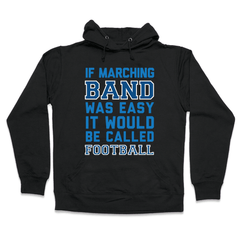 If Marching Band Was Easy It Would Be Called Football Hooded Sweatshirt