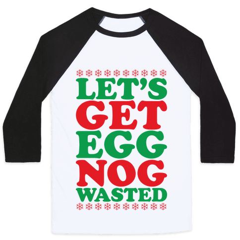 Eggnog Wasted Baseball Tee