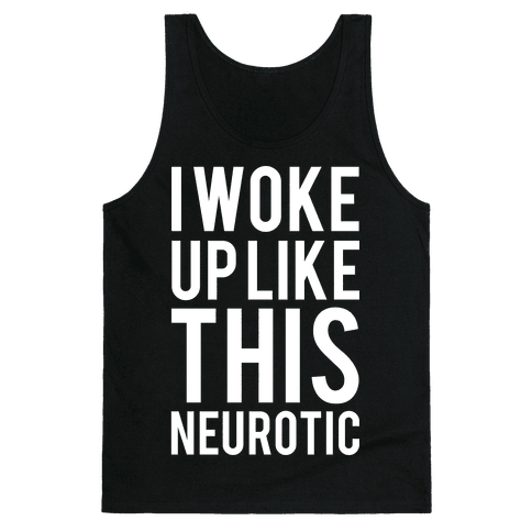 I Woke Up Like This Neurotic Tank Top