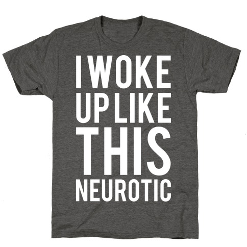 I Woke Up Like This Neurotic T-Shirt