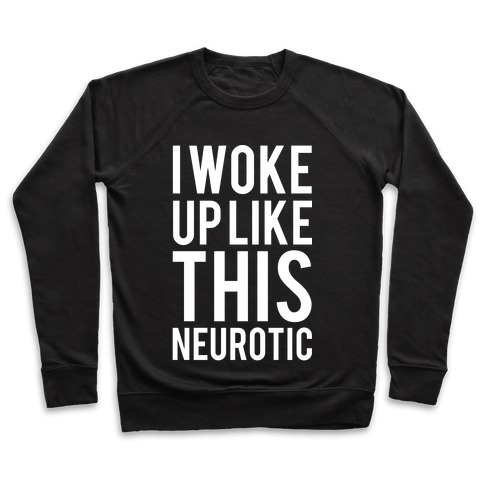 I Woke Up Like This Neurotic Pullover