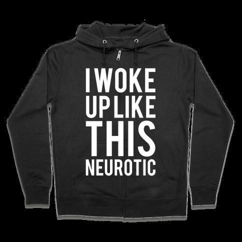 I Woke Up Like This Neurotic Zip Hoodie