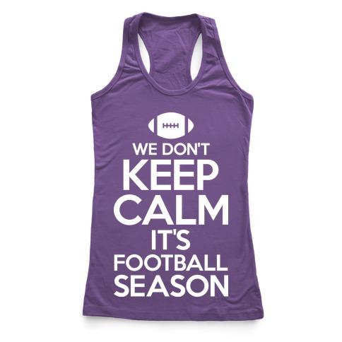 We Don't Keep Calm It's Football Season Racerback Tank Top