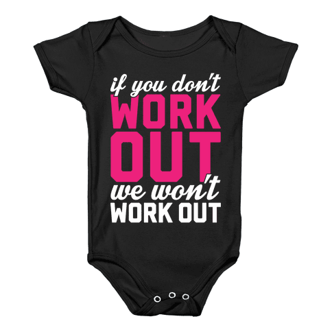 If You Don't Work Out We Won't Work Out Baby Onesy