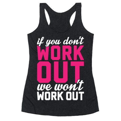 If You Don't Work Out We Won't Work Out Racerback Tank Top