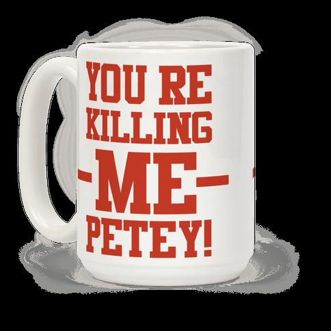 You're Killing Me Petey