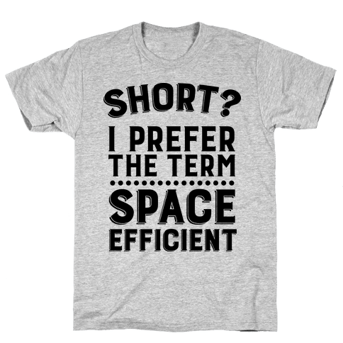 Short? I Prefer the Term Space Efficient Mens T-Shirt