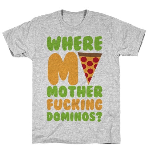 Where My Dominos Mens T-Shirt