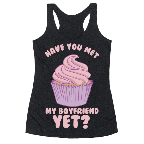 Have You Met My Boyfriend Yet? Racerback Tank Top