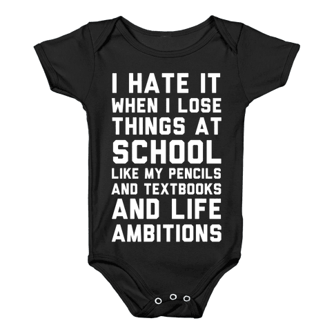 I Hate It When I Lose Things At School Like My Life Ambitions Baby Onesy