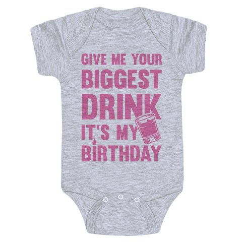 Give Me Your Biggest Drink It's My Birthday Baby Onesy