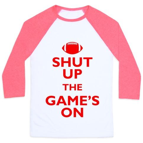 Shut Up The Game's On Baseball Tee