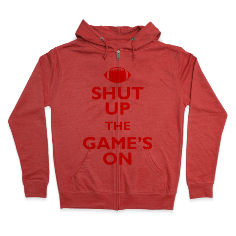 Shut Up The Game's On Zip Hoodie