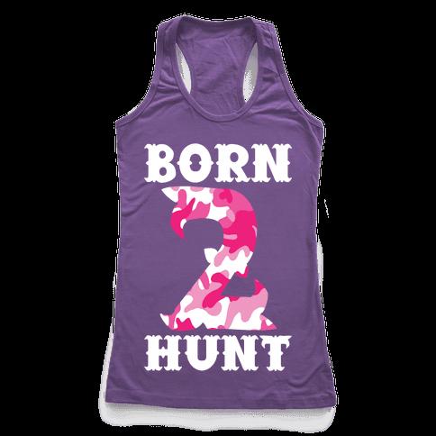 Born 2 Hunt Racerback Tank Top