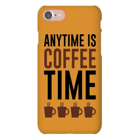 Anytime Is Coffee Time Phone Case