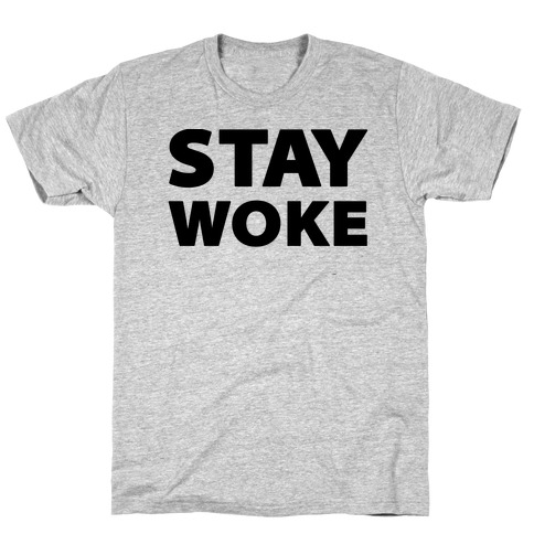 Stay Woke T-Shirt