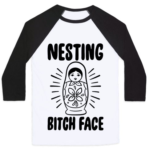 Nesting Bitch Face Baseball Tee