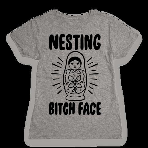 Nesting Bitch Face Womens T-Shirt