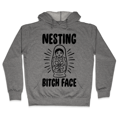 Nesting Bitch Face Hooded Sweatshirt