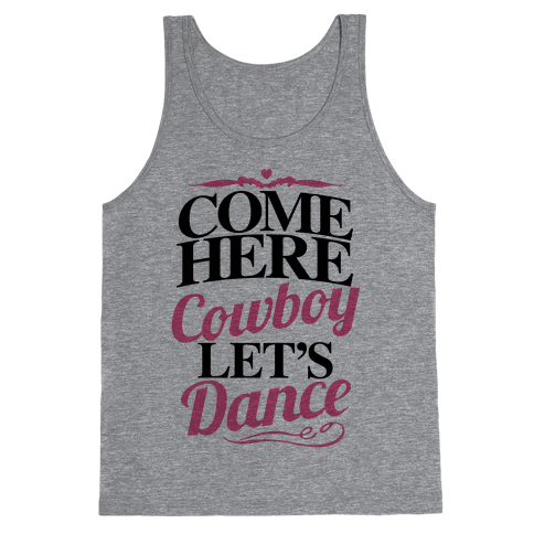 Come Here, Cowboy, Let's Dance Tank Top