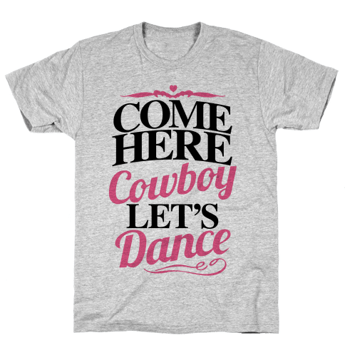 Come Here, Cowboy, Let's Dance Mens T-Shirt