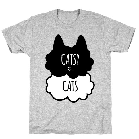Cats? Cats T-Shirt