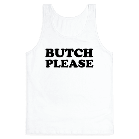 Butch Please Tank Top