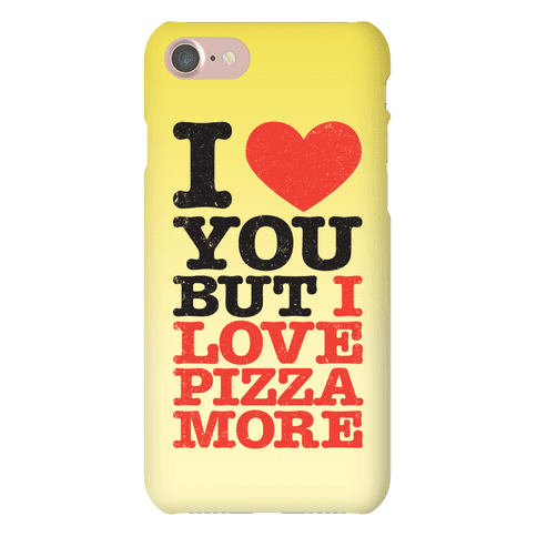 I Love You But I Love Pizza More Phone Case