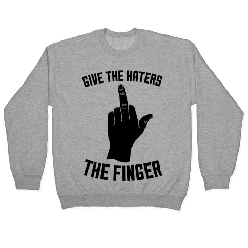 Give the Haters the Finger Pullover