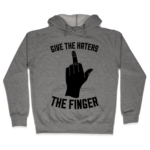 Give the Haters the Finger Hooded Sweatshirt