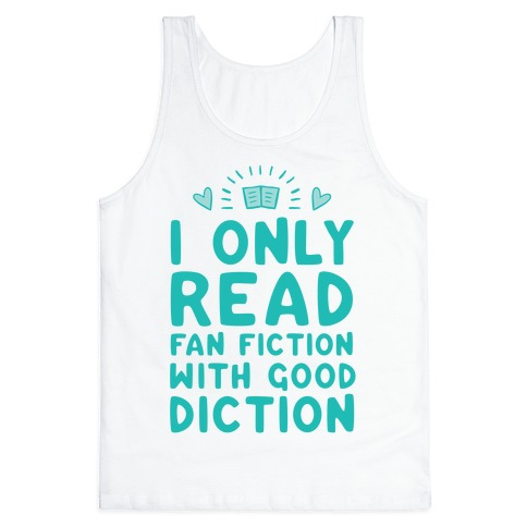 I Only Read Fan Fiction With Good Diction Tank Top