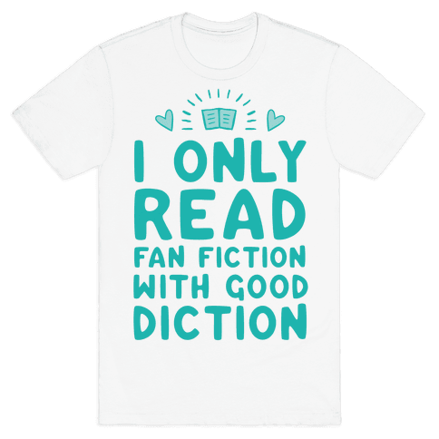 I Only Read Fan Fiction With Good Diction Mens T-Shirt