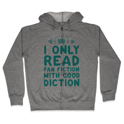 I Only Read Fan Fiction With Good Diction Zip Hoodie