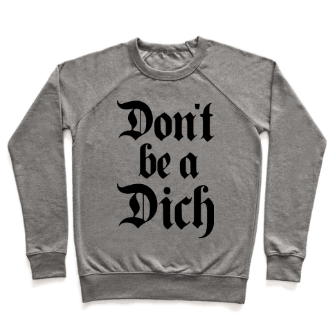 Don't Be A Dich Pullover