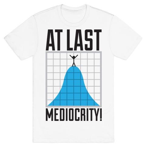 Mediocrity  Mens T-Shirt
