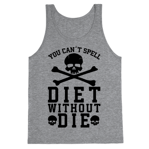 You Can't Spell Diet Without Die Tank Top