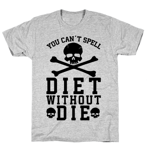 You Can't Spell Diet Without Die Mens T-Shirt