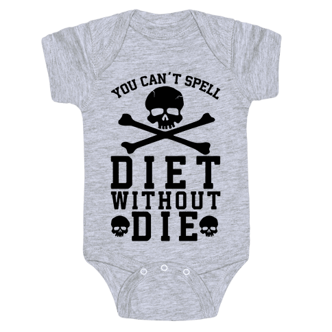 You Can't Spell Diet Without Die Baby Onesy