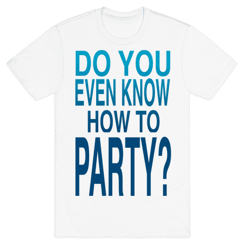 Do You Even Know How to Party (tank) Mens T-Shirt