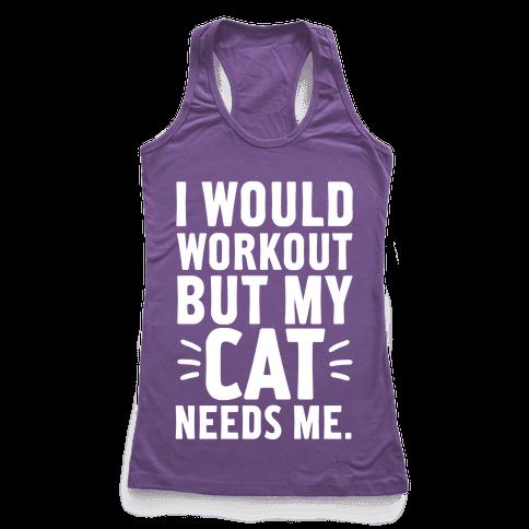 I Would Workout But My Cat Needs Me Racerback Tank Top