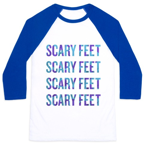Scary Feet Scary Feet (Text) Baseball Tee
