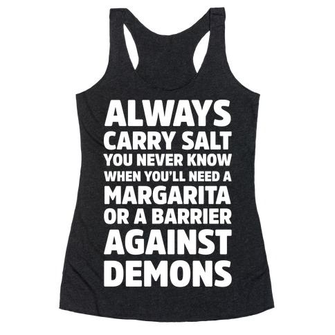 Always Carry Salt You Never Know When You'll Need A Margarita Or A Barrier Against Demons Racerback Tank Top